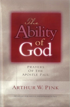 The Ability of God: Prayers of the Apostle Paul      Arthur W. Pink