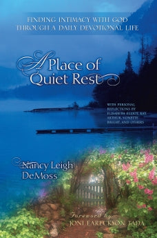 A Place of Quiet Rest: Finding Intimacy with God Through a Daily Devotional Life      Nancy DeMoss Wolgemuth