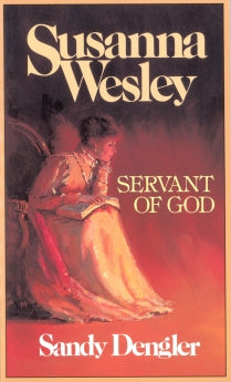 SUSANNA WESLEY: SERVANT OF GOD Sandy Dengler