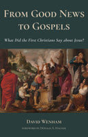 From Good News to Gospels: What Did the First Christians Say About Jesus