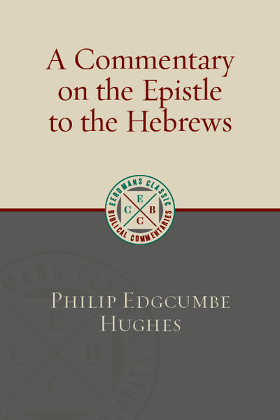 A Commentary on the Epistle to the Hebrews: (Eerdmans Classic Biblical Commentaries)