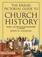 The Kregel Pictorial Guide to Church History, Volume 5  The Church in the Late Modern Period (A.D. 1650-1900)