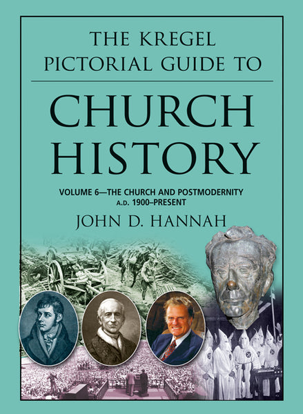 The Kregel Pictorial Guide to Church History, Volume 6:  The Church And Postmodernity (A.D. 1900-present)