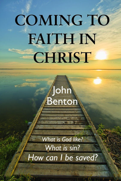 Coming To Faith In Christ by John Benton