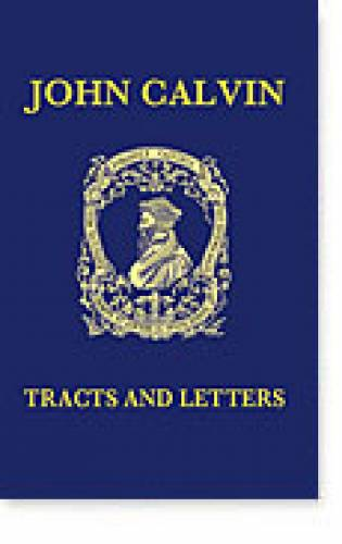 Tracts and Letters of John Calvin