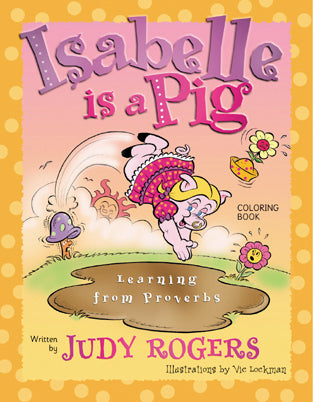 Isabelle Is a Pig Coloring Book Learning from Proverbs Judy Rogers