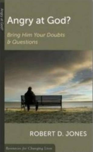 Angry At God Bring Him Your Doubts and Questions