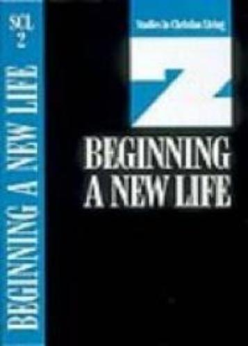 Beginning a New Life - Book 2 Studies in Christian Living Series By: The Navigators