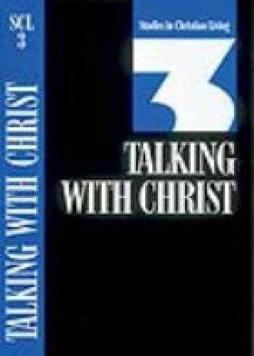 Talking with Christ Studies in Christian Living Series By: The Navigators