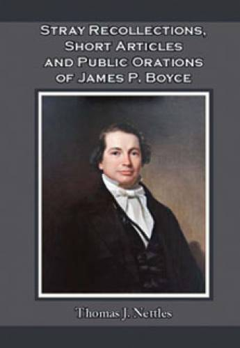 Stray Recollections Short Articles and Public Orations of James P Boyce