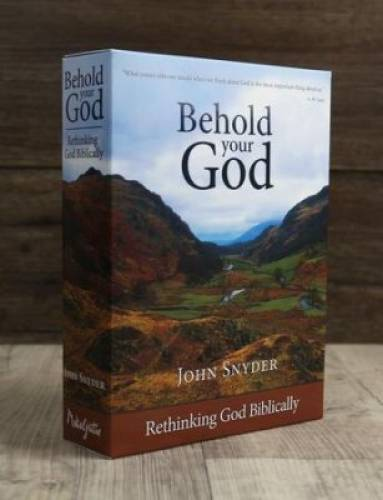 Behold Your God Rethinking God Biblically