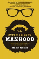 Dude's Guide to Manhood: Finding True Manliness in a World of Counterfeits