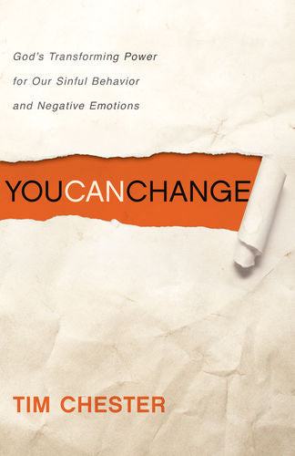 You Can Change: God's Transforming Power for Our Sinful Behavior and Negative Emotions