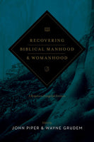 Recovering Biblical Manhood and Womanhood: A Response to Evangelical Feminism Redesign