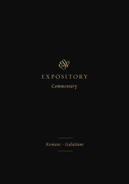 ESV Expository Commentary Vol 10: Romans - Galatians