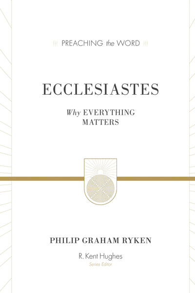 Ecclesiastes: Why Everything Matters (PTW)