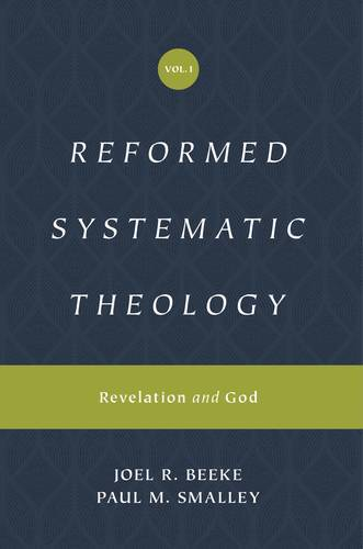 Reformed Systematic Theology Volume 1: Revelation and God By: Beeke, Joel R. and Smalley, Paul