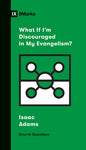 What If I'm Discouraged in My Evangelism? (Church Questions)