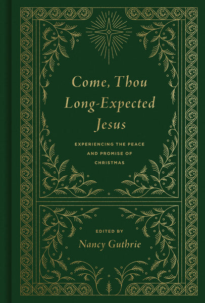 Come Thou Long Expected Jesus: Experiencing the Peace and Promise of Christmas