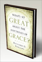 Whats So Great About the Doctrines of Grace