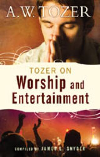 Tozer on Worship Entertainment
