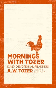 Mornings with Tozer: Daily Devotional Readings      A. W. Tozer Gerald B. Smith