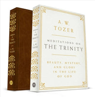 Meditations on the Trinity: Beauty, Mystery, and Glory in the Life of God      A. W. Tozer