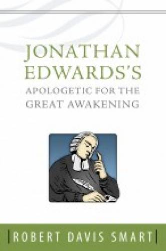 Jonathan Edwardss Apologetic for the Great Awakening