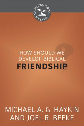 How Should We Develop Biblical Friendship
