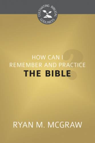 How Can I Remember and Practice the Bible