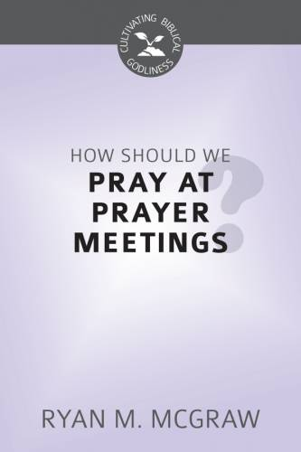 How Should We Pray at Prayer Meetings