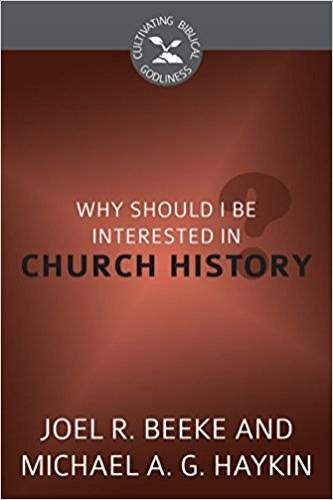 Why Should I Be Interested in Church History