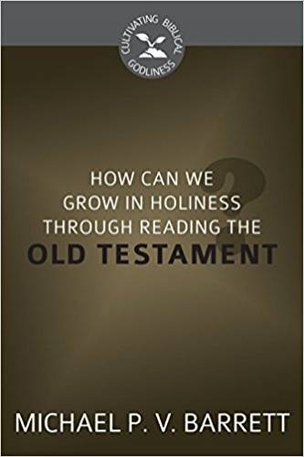 How Can I Grow in Holiness through Reading the Old Testament