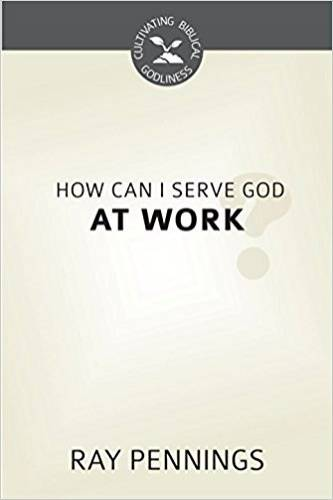 How Can I Serve God at Work
