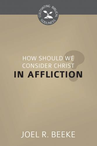 How Should We Consider Christ in Affliction