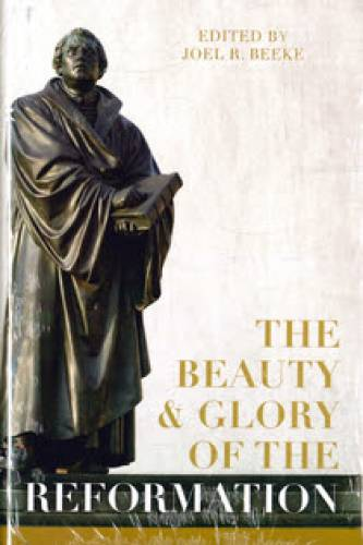 Beauty and Glory of the Reformation The