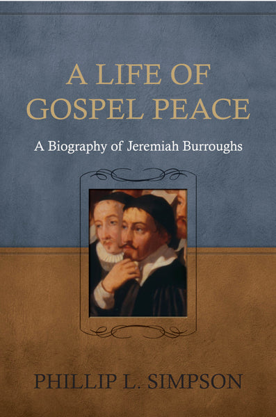 Life of Gospel Peace: A Biography of Jeremiah Burroughs Paperback