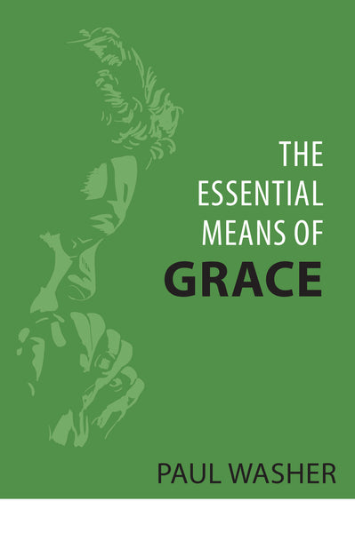 The Essential Means of Grace