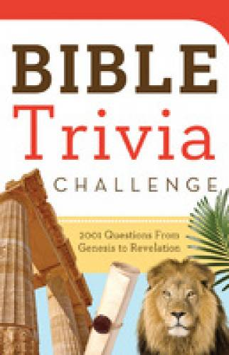 Bible Trivia Challenge 2001 Questions from Genesis to Revelation