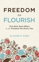 Freedom to Flourish: The Rest God Offers in the Purpose He Gives You