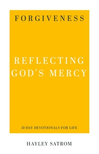 Forgiveness: Reflecting God's Mercy (31-Day Devotionals for Life)