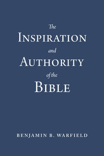 Inspiration and Authority of the Bible (Paperback Edition)