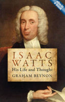 Isaac Watts His Life and Thought