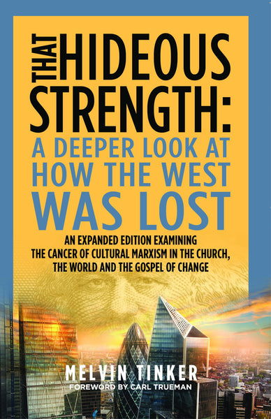 That Hideous Strength: a deeper look at how the West was lost (Expanded edition)