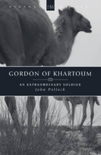 Gordon of Khartoum An Extraordinary Soldier
