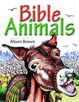 Bible Animals LESSONS ON LIVING FOR GOD, BASED ON SOME BIBLE BIRDS AND ANIMALS by Alison Brown