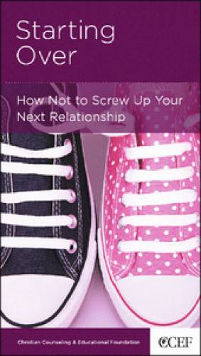 Starting Over How Not to Screw Up Your Next Relationship