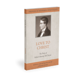 Love to Christ: Robert Murray M'Cheyne and the Pursuit of Holiness (Profiles in Reformed Spirituality)