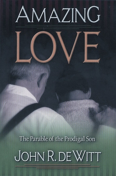 Amazing Love The Parable of the Prodigal Son