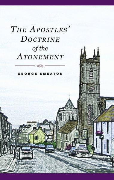 The Apostles' Doctrine of the Atonement by George Smeaton